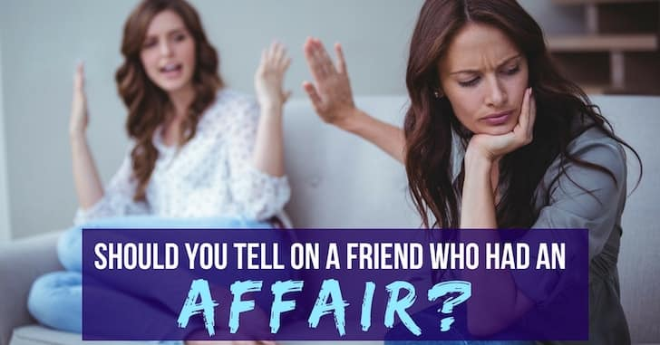 FEAT Tell on a Friend who Had an Affair - When Your Friend is Having an Affair