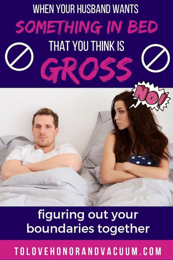 Figuring out your Boundaries in Bed: When your husband wants something gross in the bedroom.