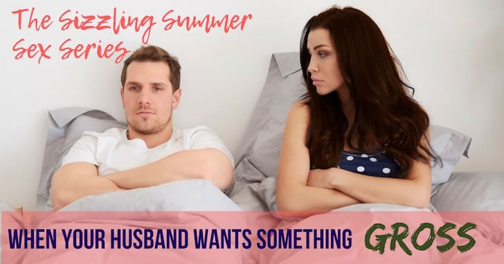 When Your Husband Wants Something in Bed You Think is Gross