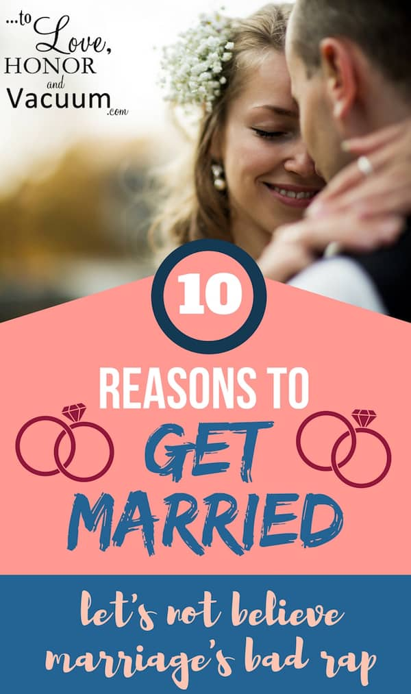 Why Marry? 10 Reasons to Get Married--and how we have to stop believing our culture's lies that marriage is impossible.