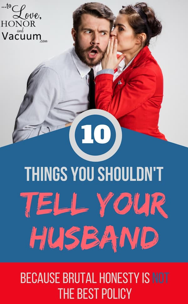 Dont Tell Your Husband - 10 Things You Shouldn't Share with Your Spouse