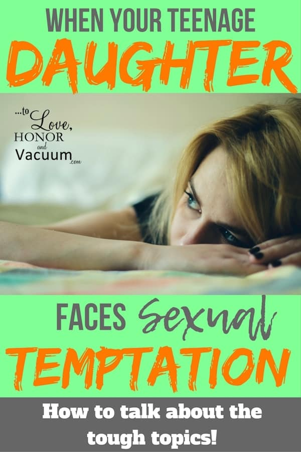 When Your Teen Daughter Faces Sexual Temptation: How to talk about the tough topics with her!