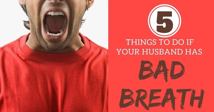 5 Things To Do if Your Husband Has Bad Breath | To Love, Honor and
