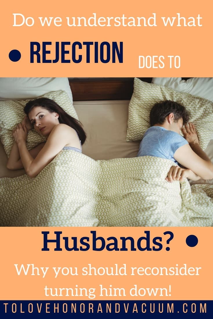 Turning your husband down again and again can have a devastating impact on  your husband.