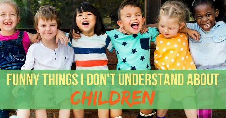 Funny Things I Don't Understand About Children
