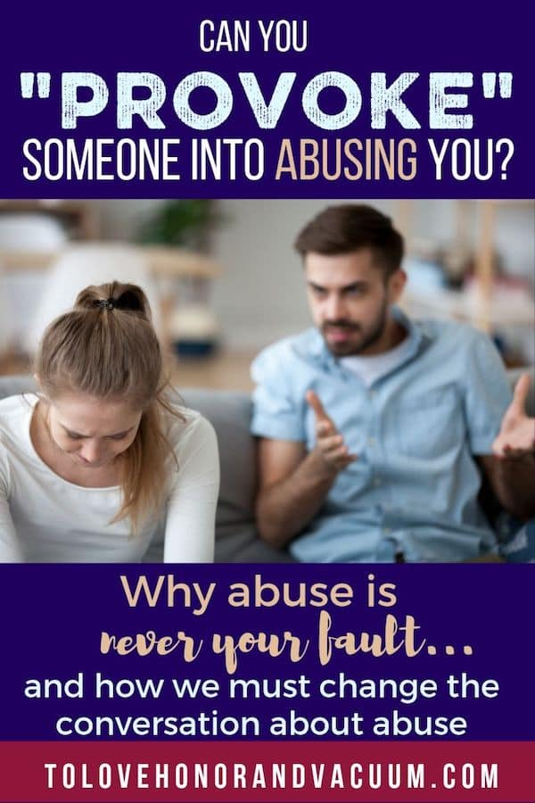 You cannot provoke someone to abuse you.