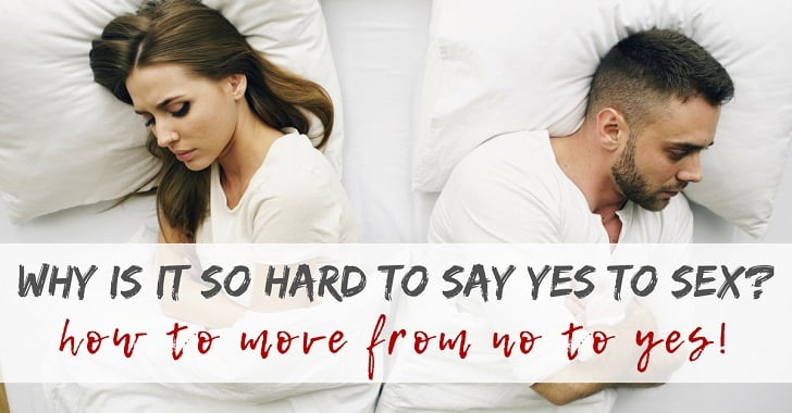 Why Is It So Hard to Say Yes to Sex?
