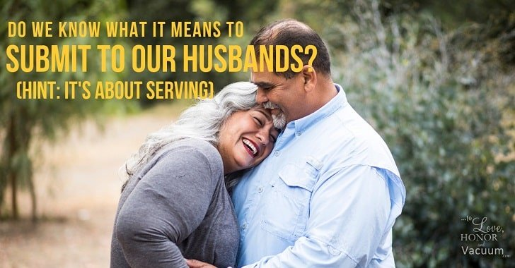 Our Submission Series: Do We Know What it Means to Serve our Husbands?