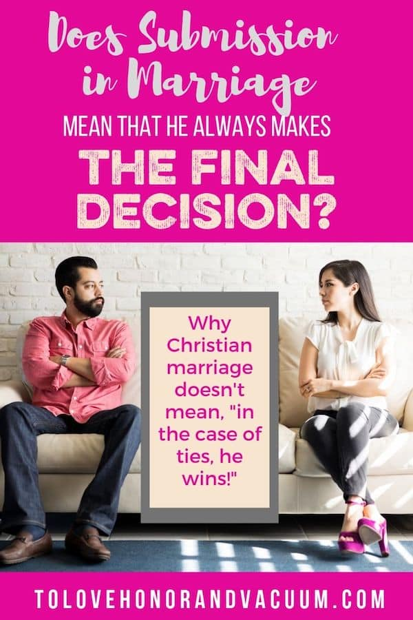 Does submission in marriage mean that the husband makes the final decision? A better way to look at Ephesians 5.