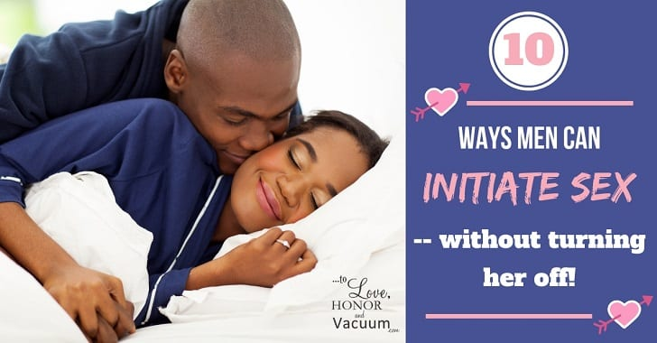 "FB 10 ways men can initiate sex without turning her off - 10 Ways Men Can ""Woo"" Their Wives"