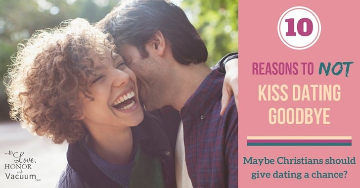 10 Reasons to NOT Kiss Dating Goodbye