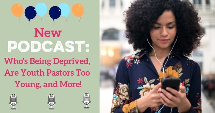 PODCAST EXTRAS! Who's Being Deprived, Are Youth Pastors Too Young, and More!