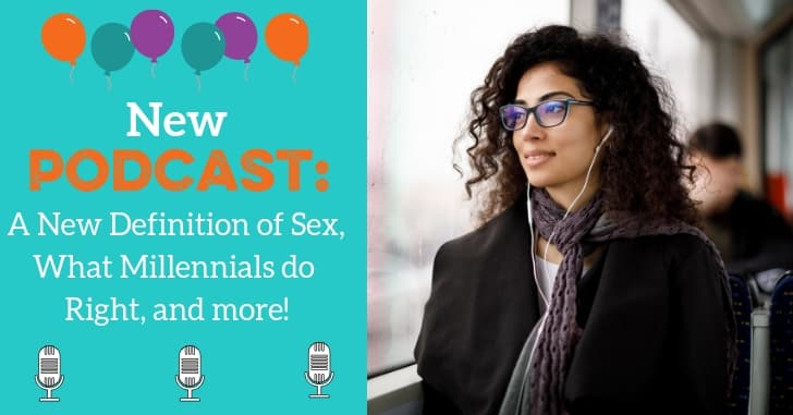 PODCAST EXTRAS: A New Definition of Sex, What Millennials Do Right, and More!