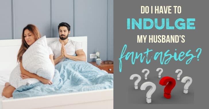 FB Indulge Husbands Fantasies - Reader Question: Do I Have to Have Sex or Do Sexual Things if Sex Grosses Me Out?