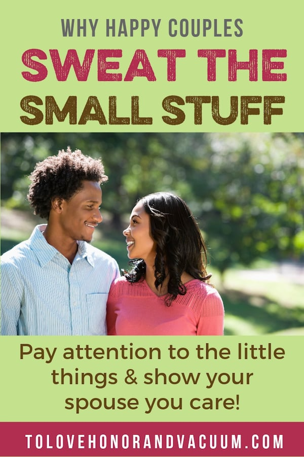 Why Happy Couples Sweat the Small Stuff: Pay attention to the little things in marriage
