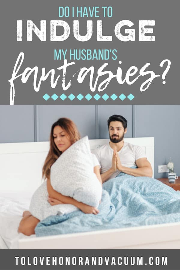 Indulge Husbands Fantasies - Do I Have to Indulge My Husband's Fantasies?