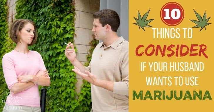 10 Things to Consider if Your Husband Wants to Use Marijuana