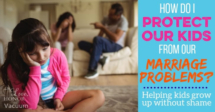 How Do I Protect Our Kids from Our Marriage Problems?