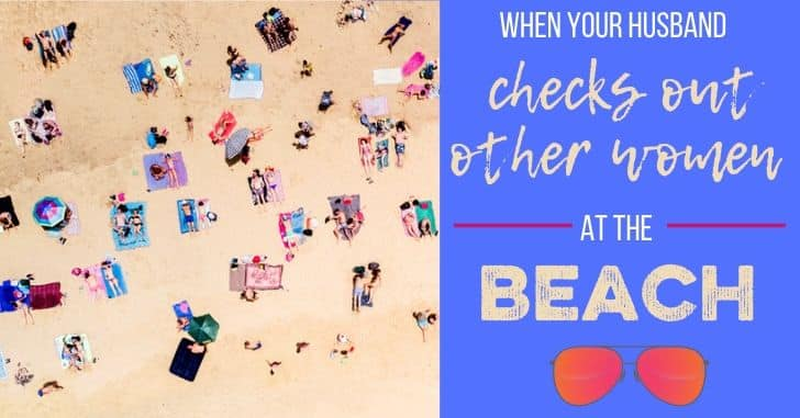 Reader Question: My Husband Checks Out Other Women at the Beach!