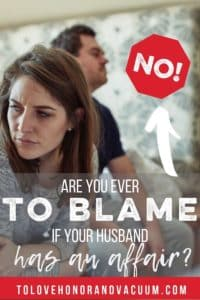 Are you to blame if your husband has an affair? Why his cheating is not your fault.
