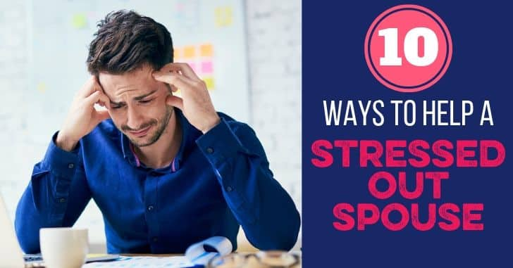 10 Ways to Help a Stressed-Out Spouse