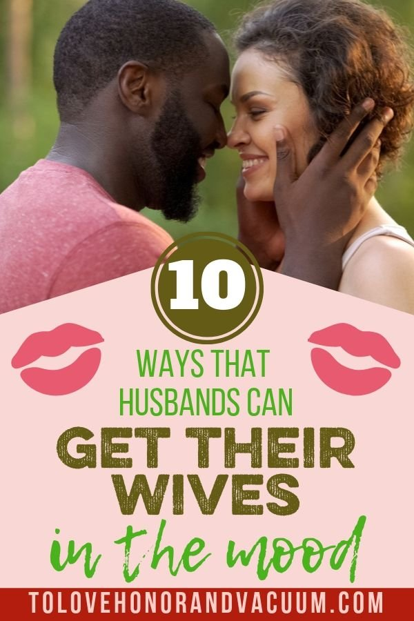10 Ways Get Your Wife in the Mood - 10 Ways to Get Your Wife in the Mood: Great Tips for Husbands!