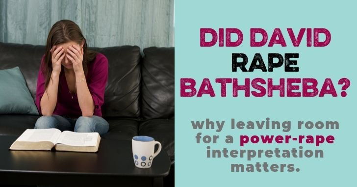 David Raped Bathsheba: Why It's Important that We Allow for This Interpretation