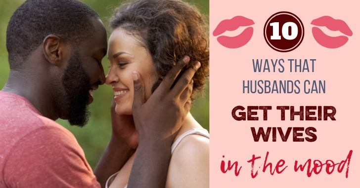 10 Ways to Get Your Wife in the Mood: Great Tips for Husbands!