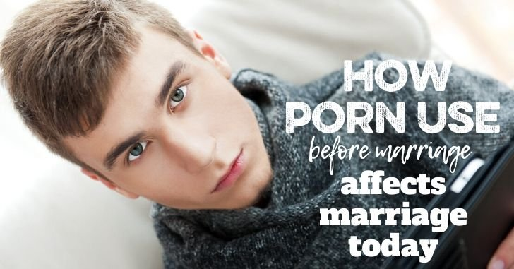 How Porn Use Before Marriage Affects Marriage Now