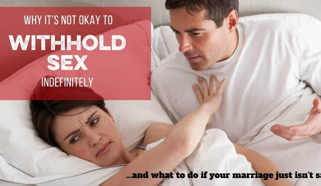 Is It Okay to Withhold Sex in Marriage? Let's Rethink Sexless Marriages