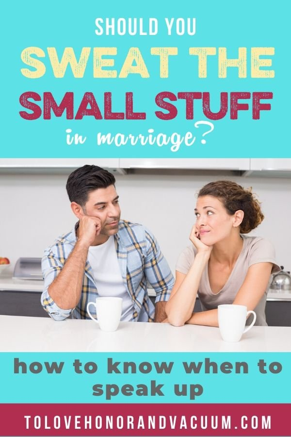 Should We Sweat the Small Stuff in Marriage? When it's important to talk about things that are bugging you.