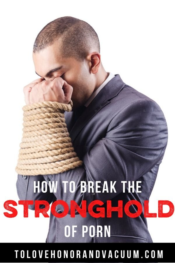 Break the Stronghold of Porn - How to Break the Stronghold of Porn