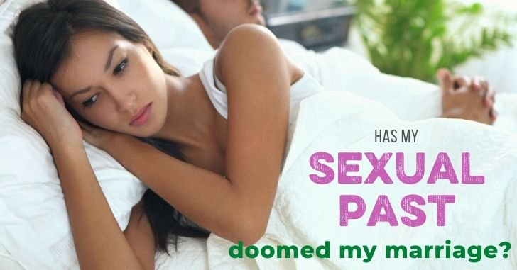 Has My Sexual Past Doomed My Marriage?