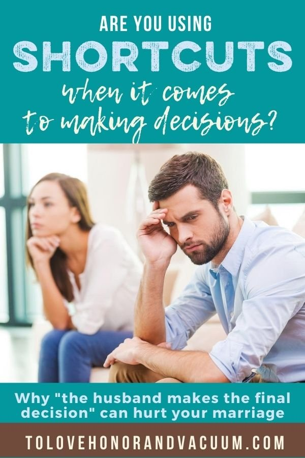 Shortcuts to Decision Making - Is Having the Husband Make the Final Decision a Harmful Shortcut in Your Marriage?