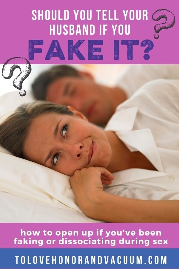 Should I tell My Husband if I Fake It - Should I Tell My Husband if I Fake Orgasm or Fantasize During Sex?