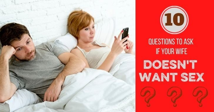 10 Questions to Ask if Your Wife Doesn't Want Sex