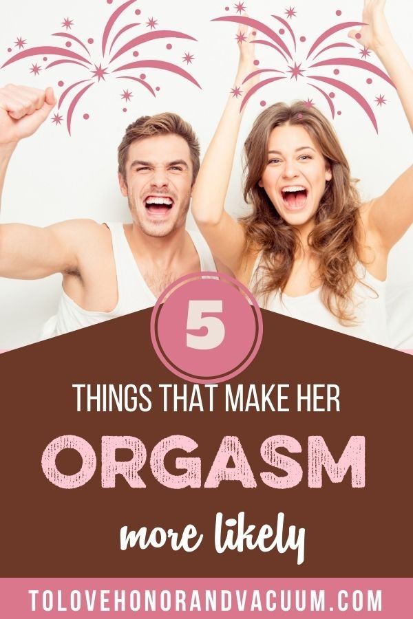 5 Things Orgasm More Likely - The ORGASM SERIES: 5 Things That Make Her Orgasm More Likely