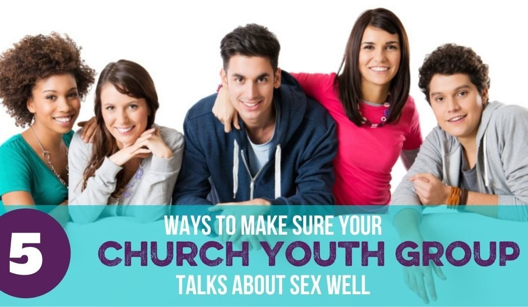 How Can We Help Youth Groups Not Teach Harmful Messages about Sex?