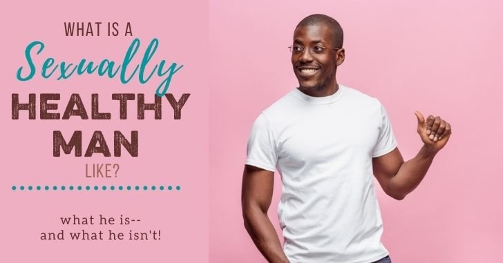 What Attributes Make the Sexually Healthy Man?