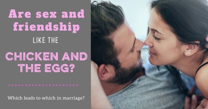 Which Comes First, Sex or Friendship? The Chicken and the Egg in Marriage