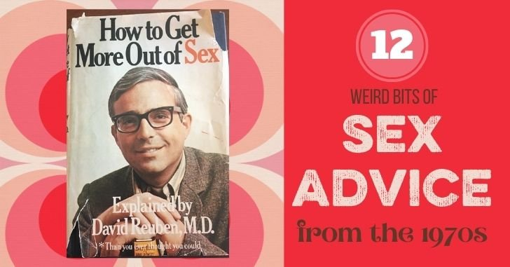 Dissecting a 1970s Sex Manual: How to Get More Out of Sex