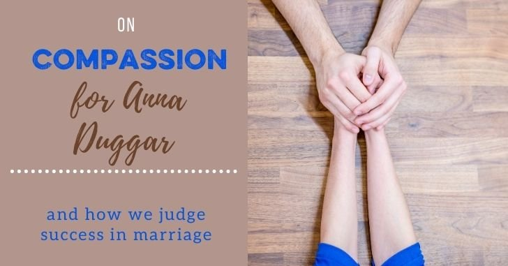 Compassion for Anna Duggar–And How We Judge Success in Marriage
