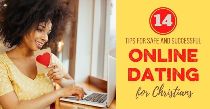 14 Tips for Safe–and Successful–Online Christian Dating!