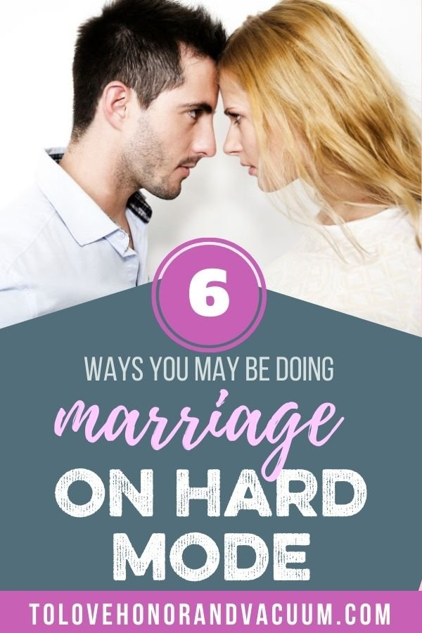 6 Ways to Do marriage on hard Mode - 6 Ways You May Be Doing Marriage on Hard Mode
