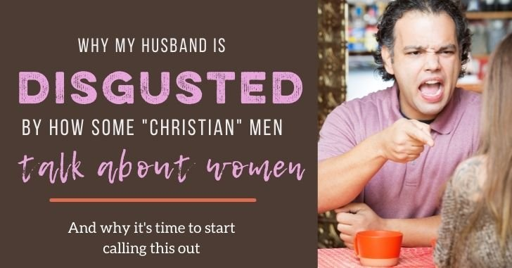 """(from Keith): I'm Disgusted by How Some """"Christians"""" Talk about Women"""