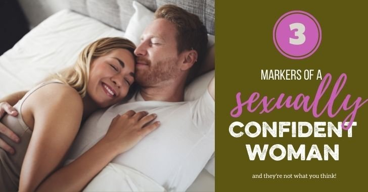 The Sexual Confidence Series: 3 Markers of a Sexually Confident Woman